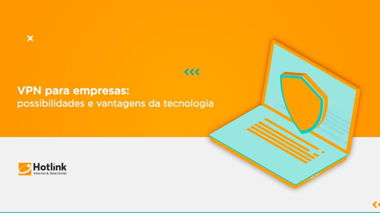 VPN para empresas: possibilidades e vantagens da tecnologia